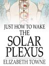 Just How to Wake the Solar Plexus (eBook)
